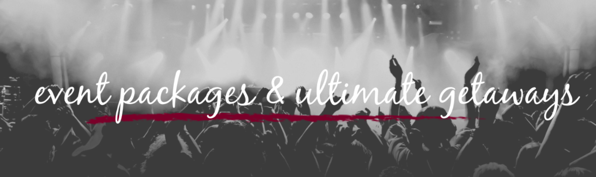 Event Packages & Ultimate Getaways